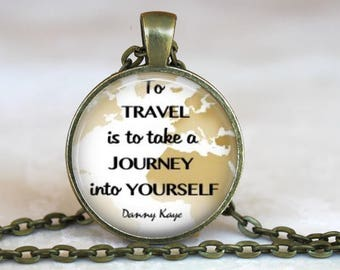 To Travel Is To Take A Journey Into Yourself...Danny Kaye Quote...Inspirational Glass Pendant or Key Ring