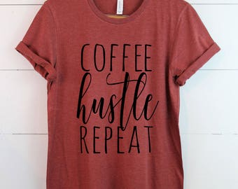 Coffee Hustle Repeat - Made to order - Pick your colors - Graphic Tee