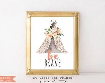 Be Brave Nursery Art, Boho Bedroom Decor, Girls Room, Bohemian Nursery, Teepee Wall Art, Printable, Digital File for Instant Download