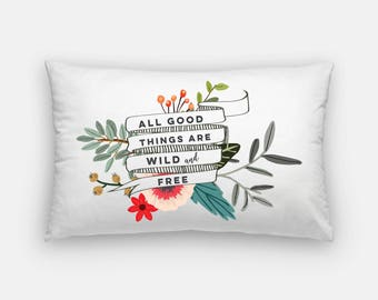 wild and free pillow   all good things are wild and free decor   quote pillow   modern throw pillows   floral pillow   bohemian pillow