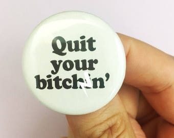 "Quit your b!tchin' pinback button 1.25"" thwart whiners and cryhards one at a time. Strong language for MATURE people"
