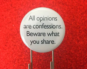 "all opinions are confessions. Beware what you share. 1.25"" quote on a 3.5"" paperclip bookmark! Never lose your page again."