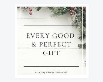 Every Good and Perfect Gift: A 25 Day Advent Devotional | PDF Format | Instant Download