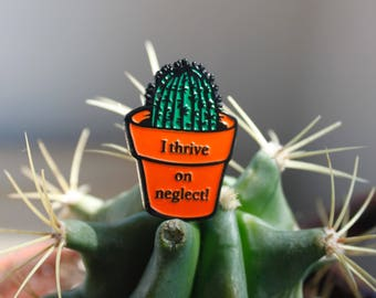 Thrive on neglect cactus pin!