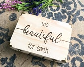 Loss, Miscarriage, memorial box, keepsake box, too beautiful for earth, loss of child