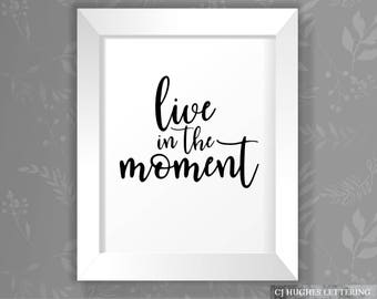 Live In The Moment Printable Quote - Live For Today Print - Printable Art - Printable Lettering - Inspirational Quote Print - Hand Lettering