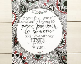 """If you Find Yourself Trying to Prove Your Worth to Someone, You Have Already Forgotten Your Value. 8"""" X 10"""" uplifting wall print!*free hand*"""