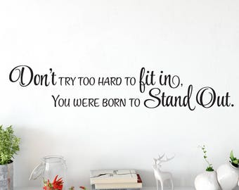 Don't try too hard to fit in You were born to stand out, Teen girl vinyl wall decal, removable wall quote, Motivational saying CT4603