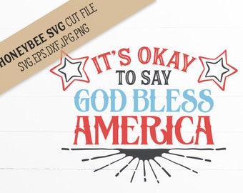 It's Okay to say GOD BLESS AMERICA svg eps dxf jpg png cut file for Silhouette and Cricut type cutting machines