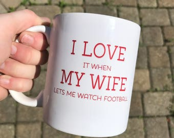I Love my Wife Mug - I Love it When my Wife Lets me Watch Football - Dishwasher Safe - On Sale - Ready to Ship - Ceramic Mug