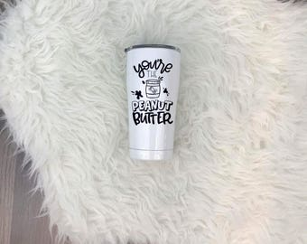 You're The Peanut Butter SIC 20oz Tumbler • UV Printed • Humor • Best Friends • Peanut Butter & Jelly • PB • Matching