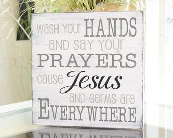 READY TO SHIP~~~    Wash your hands and say your prayers cause Jesus and germs are everywhere, 12x12 Solid Wood Sign