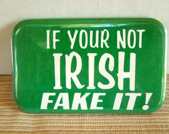 Vintage Button If Your Not Irish Fake it!