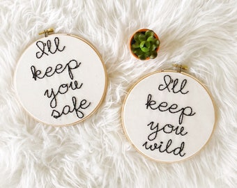 Embroidery Hoop Quote Set/I'll Keep You Wild/I'll Keep You Safe/Valentines Day Gift/Embroidery Designs/Hand Embroidery/Embroidery Hoop Art