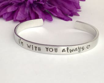 I'm with you always  - inspirational bracelet - deployment - trip - wedding date- anticipation for - one more day - travel - i love you