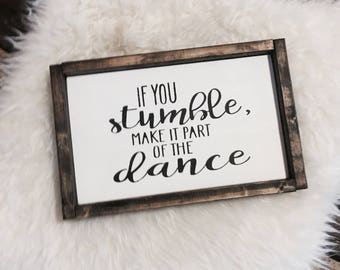 If You Stumble Make It Part Of The Dance / Wood Sign / Inspirational Sign / Inspiration Wall Decor / Home Decor