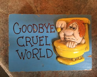 Goodbye Cruel World small plaque