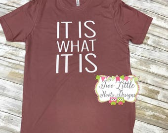 It is What it is Shirt  - Canvas and Bella Shirt ~  Tee  ~  Mom Life