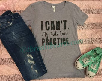 I can't. My kids kid has practice t shirt womens