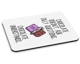 Chocolate Doesn't Ask Silly Questions Chocolate Understands PC Computer Mouse Mat Pad
