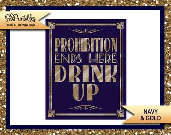 Printable Great Gatsby sign, PROHIBITION ENDS here drink up, Art Deco Great Gatsby sign, 1920's theme sign, navy blue gold  wedding sign