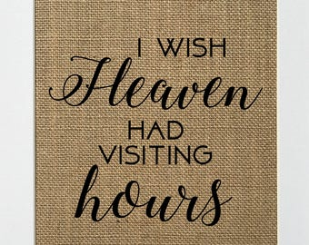I Wish Heaven Had Visiting Hours - BURLAP SIGN 5x7 8x10 - Rustic Vintage/Home Decor/Memorial/Love House Sign