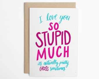 Valentine's Day Card - I Love You So Stupid Much - Card for Boyfriend, Card for Girlfriend, Silly Love Card, Anniversary Card/C-207