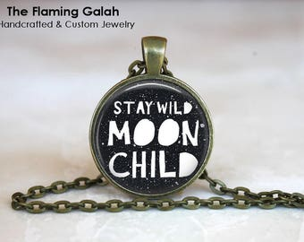 Stay Wild Moon Child Pendant • Free Spirit • Boho Quote • Gypsy Quote • Moon Quote • Gift Under 20 • Made in Australia (P1377)