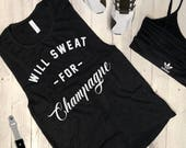 Will Sweat for Champagne....Slub Muscle Tee in Black, Drop Armholes ,Workout Top,Funny Shirt, Yoga Top, Gym Tank, Graphic Muscle Tee