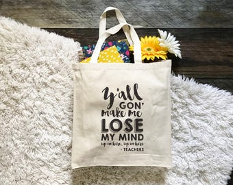 FREE SHIPPING Teacher Tote Bag, Y'all Gon Make Me Lose My Mind Teacher Tote Bag, Teacher Gift, Canvas Tote Bag, Graphic Tote Bag