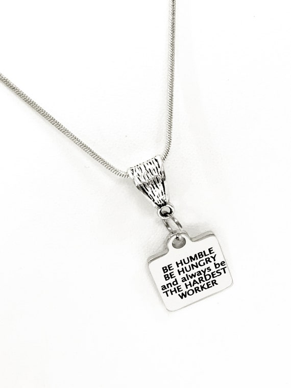 Motivating Gift, Motivating Necklace, Be Humble Be Hungry Be The Hardest Worker necklace, Encouraging Gift, Motivating Jewelry Gift For Her