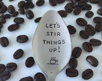 Let's Stir Things Up!-Hand stamped Spoon-Boyfriend Gift-Girlfriend Gift-Best Selling Item-Coffee Lover Gift-Customized Spoon