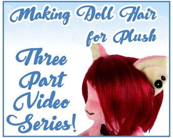 TUTORIAL SET- Making Doll Hair for Plush Three Part Video Series