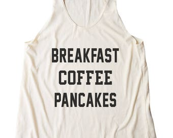 Breakfast Coffee Pancakes Shirt Love Food Shirt Coffee Shirt Tumblr Quote Funny Top Women Shirt Racerback Tank Top Women Tank Top Teen Shirt