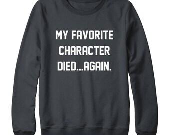 My Favorite Character Died Again Shirt Slogan Sweatshirt Hipster Fashion Sweatshirt Gift Shirt Oversized Jumper Sweater Women Sweatshirt Men