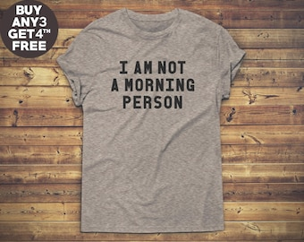 I am Not a Morning Person Shirt Quote Funny Tshirt Hipster Fashion Shirt Slogan Shirt Gifts Ideas Grunge Tees Unisex Tshirt Men Tshirt Women