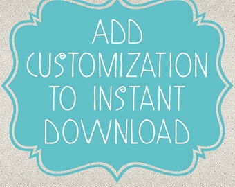 Add customization to an instant download - Good for ONE ITEM