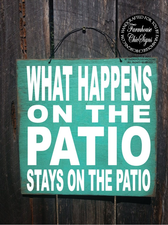 patio, gift for patio, funny sign, housewarming gift, patio decoration, patio sign, backyard sign, backyard decor, what happens sign