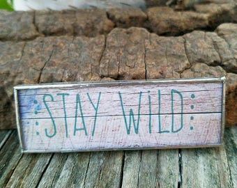 NEW-Magnet-Stay Wild-Refrigerator Magnet-Home-Office-Gift-One of a Kind-OOAK-Soldered-Glass-Inspirational Quote-BOHO-Handcrafted-Handmade