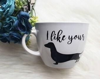i like your weiner mug/I like your weiner/adult humor mugs/funny mom mug/weiner dog mug/weiner dog coffee mug/dog mom mug/funny coffee mugs