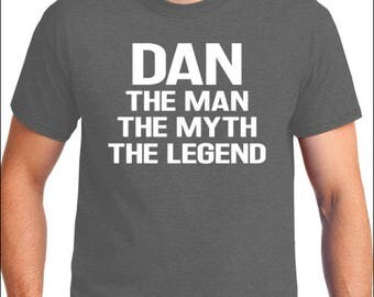 DAN, The Man, The Myth, The Legend T-Shirt DAN gift ideas Mens T-shirt Gift for Dan Birthday Awesome Tshirt