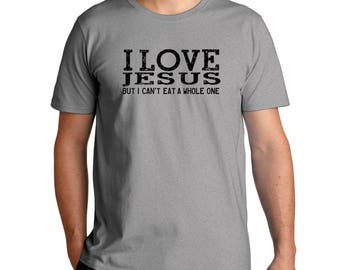 I Love Jesus But I Can'T Eat A Whole One T-Shirt