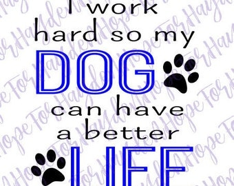 I work hard so my dog can have a better life svg | Dog rescue svg | Dog lover svg  |cut file for cricut and silhouette  svg file