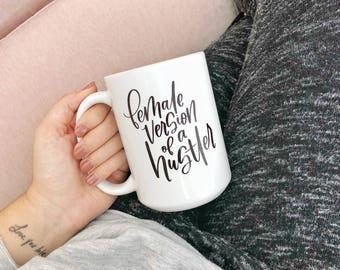Female Version of a Hustler // 15 oz Mug // Gifts for Her // Beyonce Mug // Boss Babe // Large Coffee Mug
