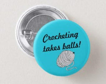 Crocheting Takes Balls Button ~ PRE-ORDER ~ Small Button - Hobby Button - Project Bag Swag - Crochet/Craft/Yarn