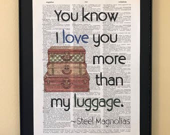 You know I love you more than my luggage; Steel Magnolias; Dictionary Print; Page Art;