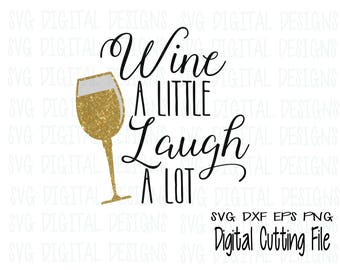 Wine SVG Wine a Little Laugh a Lot Svg, Wine Glass Svg, Wine Quote Svg, Cut file for Silhouette Cricut Scal Svg Dxf Eps Png Kitchen SVG