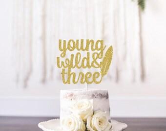 Young Wild And Three Cake Topper, Boho Cake Topper, Feather Cake Topper, Aztec Cake Topper, Gold Glitter Cake Topper, Teepee Cake Topper