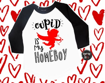 Cupid is my Homeboy - Valentine Shirts - Cupid Shirts - Stupid Cupid - Cute Valentine Shirts - Boys Shirts - Silly Cupid - Holiday Shirts