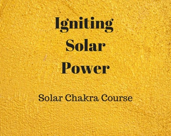 Igniting Solar Power - Solar Chakra Course